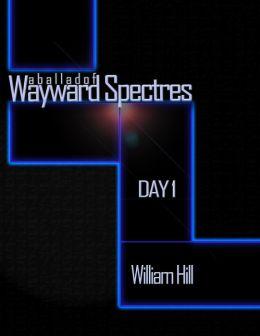 A Ballad of Wayward Spectres: Day 1