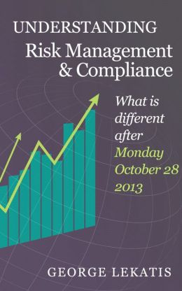 Understanding Risk Management and Compliance, What is different after Monday, October 28, 2013