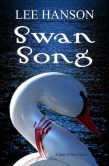 Book Cover Image. Title: Swan Song, Author: Lee Hanson