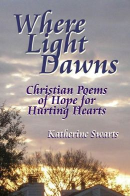 Where Light Dawns: Christian Poems of Hope for Hurting Hearts