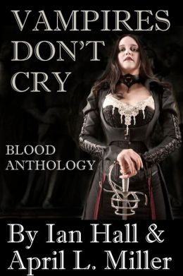 Vampires Don't Cry: Blood Anthology