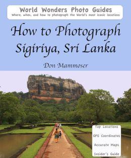 How to Photograph Sigiriya, Sri Lanka