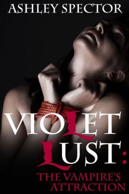 Violet Lust: The Vampire's Attraction (Part One) (A Paranormal BDSM Erotic Romance Novelette)