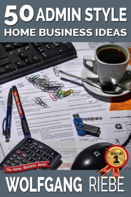 50 Admin Style Home Business Ideas