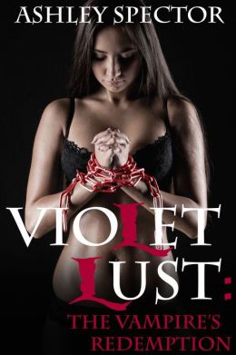 Violet Lust: The Vampire's Redemption (Part Three) (A Paranormal BDSM Erotic Romance Novelette)