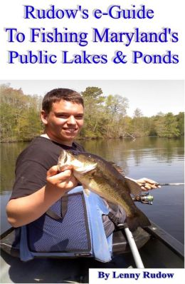 Rudow's e-Guide to Fishing Maryland's Public Lakes & Ponds