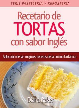 Recetario de TORTAS con sabor Ingles: Selección de las mejores recetas de la cocina británica