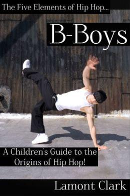 B-Boys: A Children's Guide to the Origins of Hip Hop