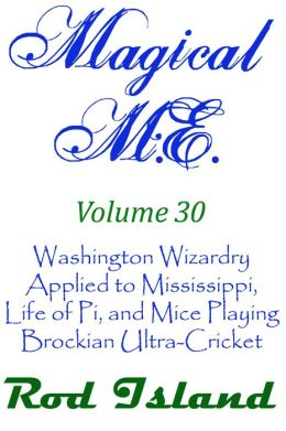 Magical M.E.: Washington Wizardry Applied to Mississippi, Life of Pi, and Mice Playing Brockian Ultra-Cricket, Volume 30