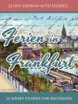 Book Cover Image. Title: Learn German with Stories:  Ferien in Frankfurt - 10 Short Stories for Beginners, Author: Andre Klein