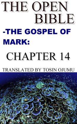 The Open Bible: The Gospel of Mark: Chapter 14