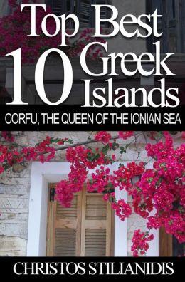 Top Best 10 Greek Islands: Corfu, the Queen of the Ionian Sea