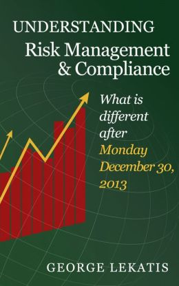 Understanding Risk Management and Compliance, What is Different After Monday, December 30, 2013