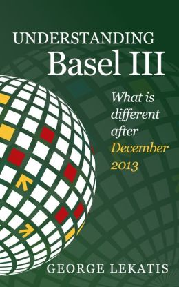 Understanding Basel III, What is Different After December 2013
