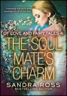 The Soul Mate's Charm: Of Love And Fairy Tales 4