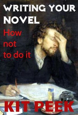 Writing Your Novel: How Not To Do It