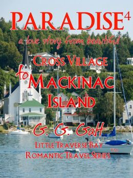 Paradise 4: A Love Story from Cross Village to Mackinac Island