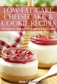 Book Cover Image. Title: Low-Fat Cake, Cheesecake, and Cookie Recipes:  Eat Less Fat Now Without Sacrificing Flavor!, Author: Sarah C. Steward