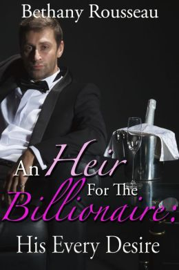 An Heir For The Billionaire: His Every Desire (Part Two) (A BDSM And Domination Erotic Romance Novelette)