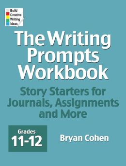 The Writing Prompts Workbook, Grades 11-12: Story Starters for Journals, Assignments and More