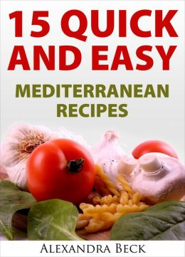 The Mediterranean cuisine beginner's guide to cooking and eating