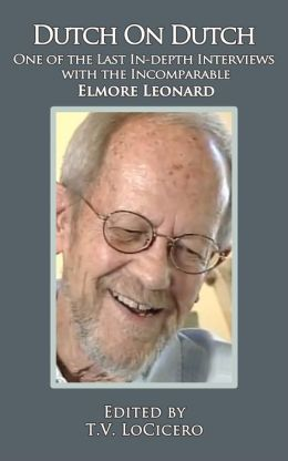 Dutch on Dutch: One of the Last In-depth Interviews with the Incomparable Elmore Leonard