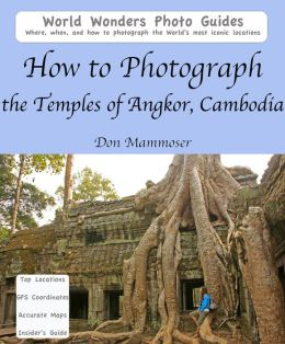 How to Photograph the Temples of Angkor, Cambodia