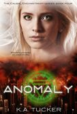 Book Cover Image. Title: Anomaly (Causal Enchantment, #4), Author: K.A. Tucker