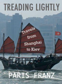 Treading Lightly: Travels from Shanghai to Kiev