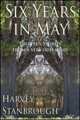 Six Years in May: Thirteen Stories from a Very Odd Mind