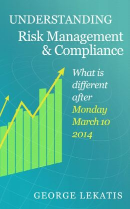 Understanding Risk Management and Compliance, What Is Different After Monday, March 10, 2014