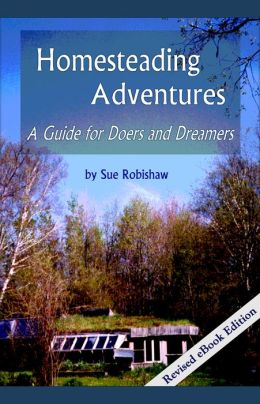 Homesteading Adventures: A Guide for Doers and Dreamers