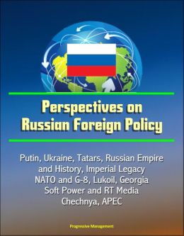 Perspectives on Russian Foreign Policy: Putin, Ukraine, Tatars, Russian Empire and History, Imperial Legacy, NATO and G-8, Lukoil, Georgia, Soft Power and RT Media, Chechnya, APEC