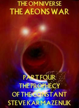 The Omniverse: The Aeons War Part Four: The Prophecy of the Constant