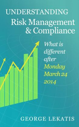 Understanding Risk Management and Compliance, What Is Different After Monday, March 24, 2014