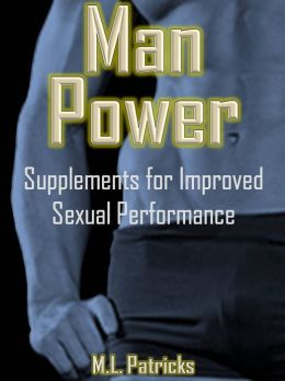 Man Power: Supplements for Improved Sexual Performance