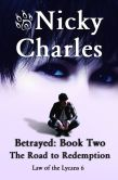Book Cover Image. Title: Betrayed:  Book Two - The Road to Redemption, Author: Nicky Charles
