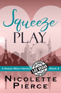 Squeeze Play (Nadia Wolf Novel # 4)