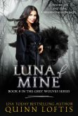Book Cover Image. Title: Luna of Mine, Book 8 The Grey Wolves Series, Author: Quinn Loftis