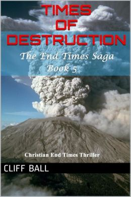 Times of Destruction: A Christian End Times Thriller (Book 5)