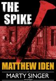 Book Cover Image. Title: The Spike (Marty Singer Mystery #4), Author: Matthew Iden