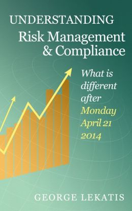 Understanding Risk Management and Compliance, What Is Different After Monday, April 21, 2014