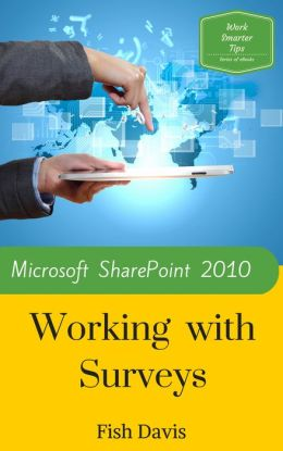 Work Smarter Tips for Microsoft SharePoint 2010 Surveys