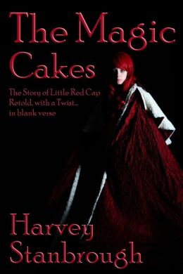 The Magic Cakes: The Story of Little Red Cap Retold, with a Twist... in Blank Verse