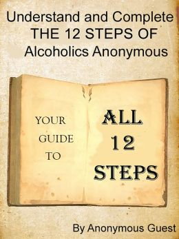 Big Book of AA: All 12 Steps - Understand and Complete One Step At A Time in Recovery with Alcoholics Anonymous