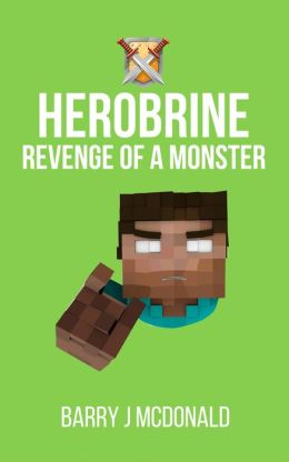 Minecraft: Herobrine Revenge Of A Monster: A Minecraft Novel