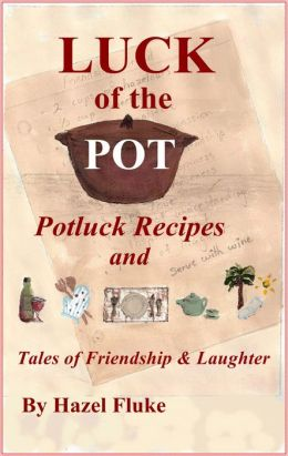Luck of the Pot: Potluck Recipes and Tales of Friendship & Laughter
