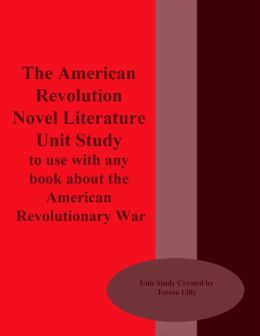 The American Revolution Novel Literature Unit Study to use with any Book about the American Revolutionary War
