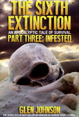 The Sixth Extinction: An Apocalyptic Tale of Survival. Part Three: Infested.