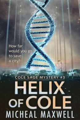 Helix of Cole: A Cole Sage Mystery (A Series of Mystery and Suspense Book 3)
